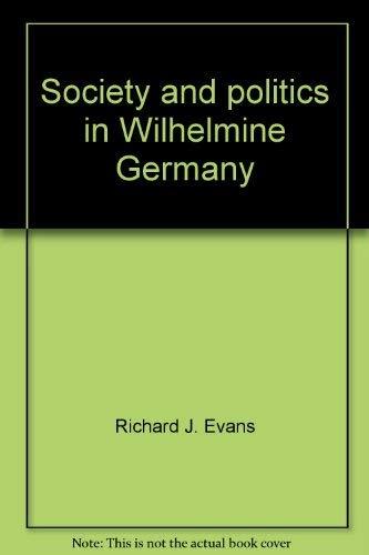 9780064920360: Society and politics in Wilhelmine Germany