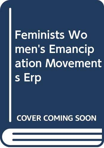 9780064920445: The Feminists: Women's Emancipation Movements in Europe, American & Australiasia 1840-1920