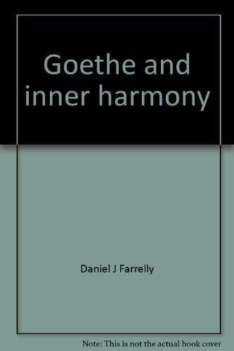Goethe and inner harmony;: A study of: Farrelly, Daniel J