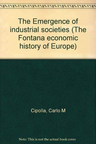 The Emergence of industrial societies (The Fontana: Carlo M. Cipolla