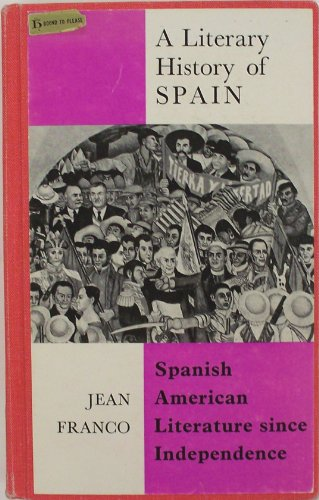 Spanish American literature since Independence (A Literary history of Spain): Jean Franco