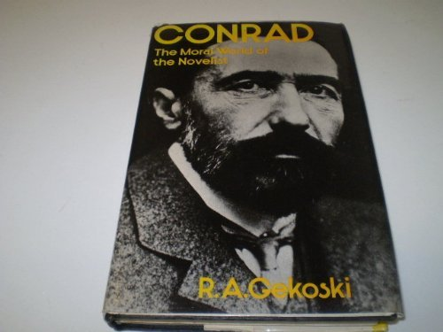 9780064923484: Conrad: The moral world of the novelist [Hardcover] by R.A. GEKOSKI
