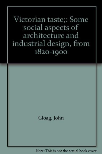 Victorian Taste: Some Social Aspects of Architecture and Industrial Design, from 1820-1900: Gloag, ...
