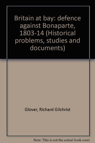 9780064924450: Britain at bay: defence against Bonaparte, 1803-14 (Historical problems, studies and documents)