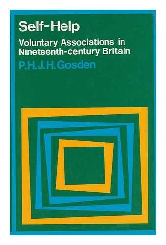 9780064925013: Self-Help : Voluntary Associations in 19th Century Britain / by P. H. J. H. Gosden