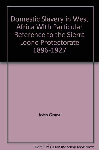 DOMESTIC SLAVERY IN WEST AFRICA, WITH PARTICULAR REFERENCE TO THE SIERRA LEONE PROTECTORATE, 1896-...