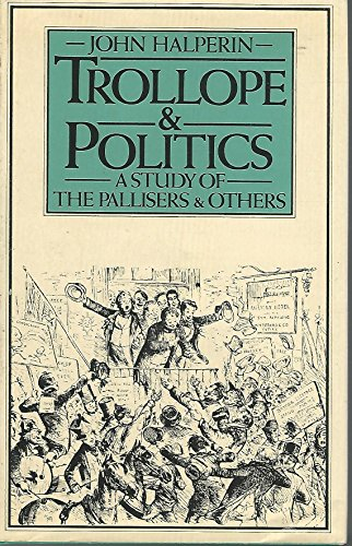 9780064926669: Trollope and politics: A study of the Pallisers and others