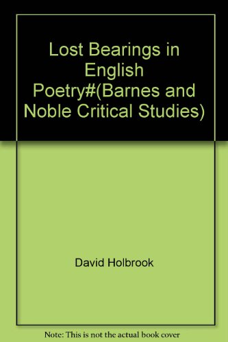 Lost bearings in English poetry (Barnes & Noble critical studies): Holbrook, David