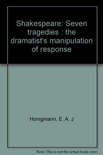 9780064929653: Shakespeare: Seven tragedies : the dramatist's manipulation of response