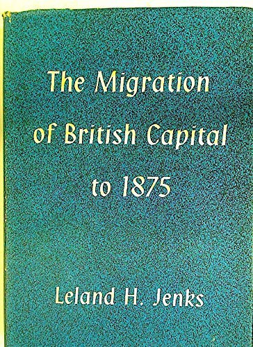 The Migration of British Capital to 1875: Jenks, Leland H.