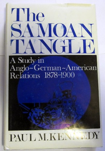 The Samoan tangle: A study in Anglo-German-American relations, 1878-1900: Kennedy, Paul M