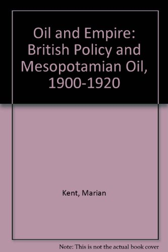 9780064936415: Oil and empire: British policy and Mesopotamian oil, 1900-1920