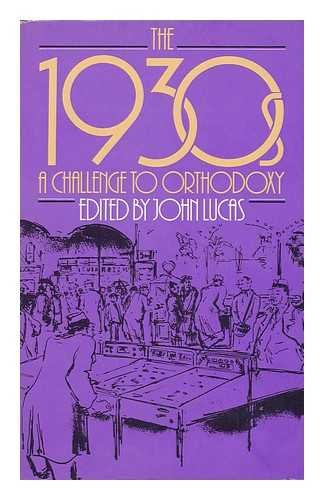 The 1930s: A challenge to orthodoxy: Lucas, John (Ed.