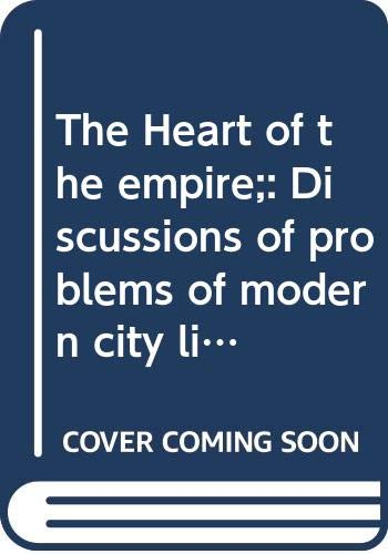 The Heart of the Empire: Discussions of Problems of Modern City Life in England: Masterman, C. F. G...