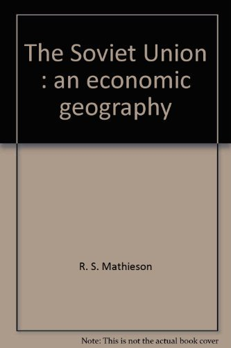 The Soviet Union - An Economic Geography: Mathieson, R S