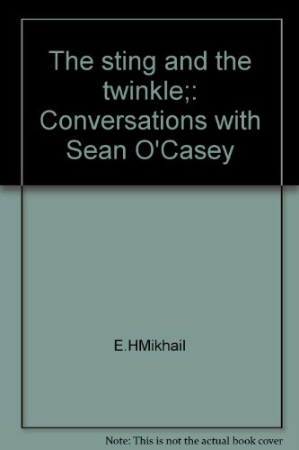 The sting and the twinkle;: Conversations with Sean O'Casey: Mikhail, E. H