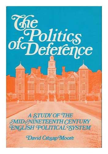The politics of deference: A study of the mid-nineteenth century English political system: Moore, ...