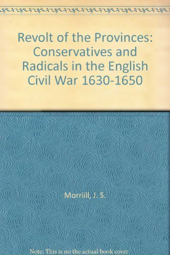 9780064949750: The revolt of the provinces: Conservatives and Radicals in the English Civil War, 1630-1650 (Historical problems : Studies and documents)