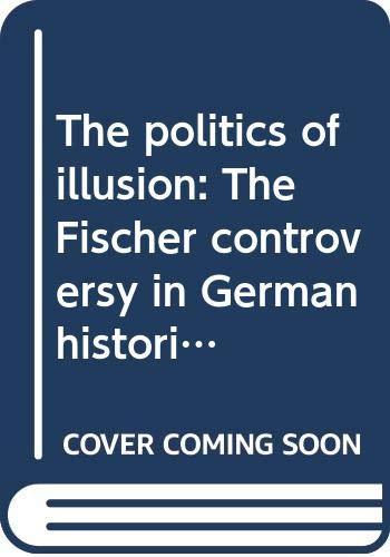 9780064950008: The politics of illusion: The Fischer controversy in German historiography