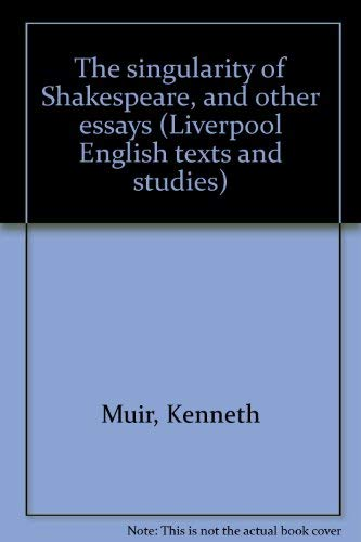 9780064950183: The singularity of Shakespeare, and other essays (Liverpool English texts and studies)
