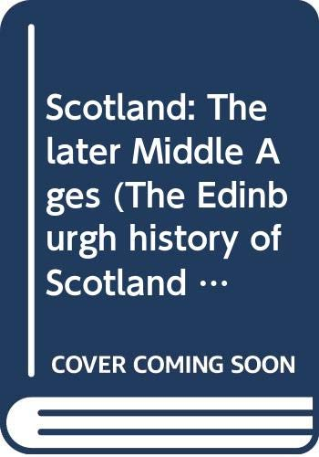 9780064951470: Scotland: The later Middle Ages (The Edinburgh history of Scotland ; v. 2)