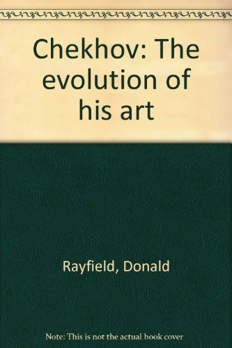 Chekhov: The Evolution of His Art: Rayfield, Donald