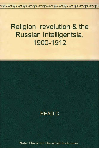Religion, revolution, and the Russian intelligentsia, 1900-1912: The Vekhi debate and its ...