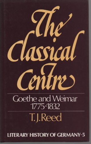 9780064958257: The Classical Centre: Goethe & Weimar Seventeen Seventy-Five to Eighteen Thirty-Two