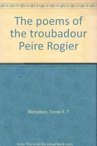 The poems of the troubadour Peire Rogier: Nicholson, Derek E. T