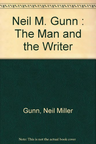 Neil M. Gunn - The Man and the Writer: Scott, Alexander and Gifford, Douglas, Ed.