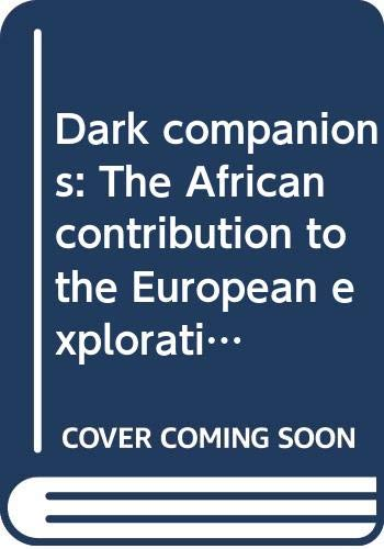 Dark companions: The African contribution to the European exploration of East Africa: Donald ...