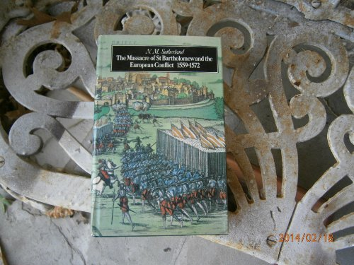 THE MASSACRE OF ST. BARTHOLOMEW AND THE EUROPEAN CONFLICT, 1559-1572: N. M Sutherland
