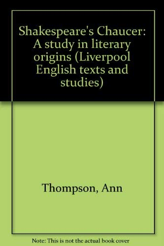 9780064968324: Shakespeare's Chaucer: A study in literary origins (Liverpool English texts and studies)