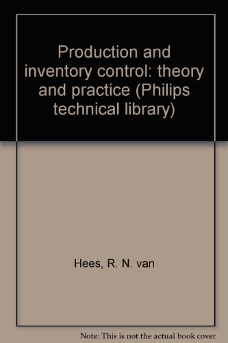 Production and inventory control: theory and practice (Philips technical library): R. N. van Hees