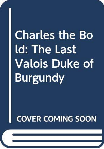 9780064971713: Charles the Bold: The Last Valois Duke of Burgundy