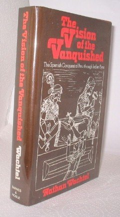 9780064972604: The Vision of the Vanquished: The Spanish Conquest of Peru Through Indian Eyes, 1530-1570