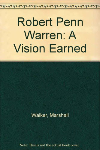 Robert Penn Warren: A Vision Earned: Marshall Walker