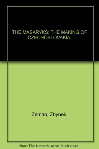 The Masaryks: The making of Czechoslovakia (0064979687) by Zeman, Z. A. B