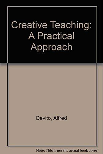 Creative Teaching: A Practical Approach: Devito, Alfred, Krockover, Gerald H., Steele, Kathleen J.