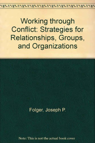 9780065006582: Working through Conflict: Strategies for Relationships, Groups, and Organizations