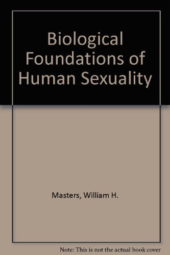 Biological Foundations of Human Sexuality: Masters, William H., Johnson, Virginia E., Kolodny, ...