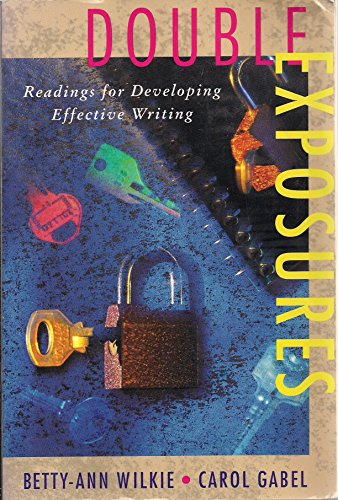 Double Exposures: Readings for Developing Effective Writing: Betty-Ann C. Wilkie,
