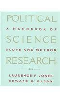 Political Science Research: A Handbook of Scope and Methods: Jones, Laurence F.; Olson, Edward C.