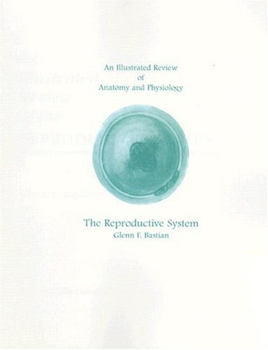 9780065017120: The Reproductive System (Illustrated Review of Anatomy & Physiology Systems)
