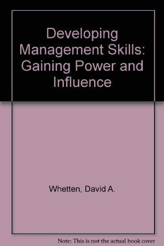 Developing Management Skills: Gaining Power and Influence: David A. Whetten,