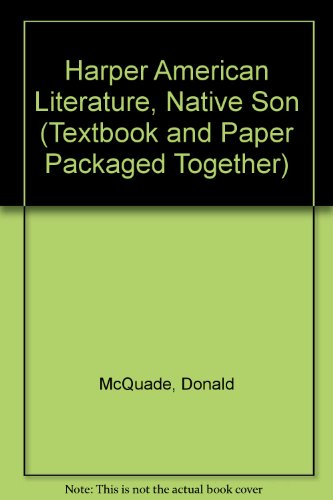 Harper American Literature, Native Son (Textbook and Paper Packaged Together) (006502267X) by McQuade, Donald; Atwan, Robert; Banta, Martha; Kaplan, Justin; Minter, David; Stepto, Robert; Tichi, Cecelia; Vendler, Helen Hennessy