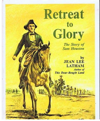 Retreat to Glory: The Story of Sam Houston: Jean Lee Latham