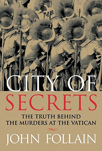City of Secrets: The Startling Truth Behind the Vatican Murders: Follain, John