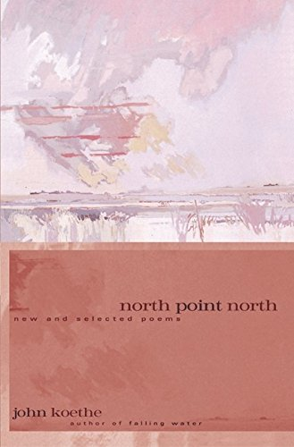North Point North: New and Selected Poems: Koethe, John