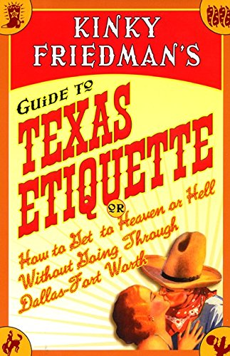 9780066209883: Kinky Friedman's Guide to Texas Etiquette: Or How to Get to Heaven or Hell Without Going Through Dallas-Fort Worth